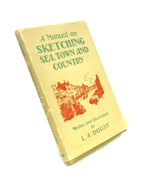 A Manual on Sketching Sea Town & Country By L.A. Doust