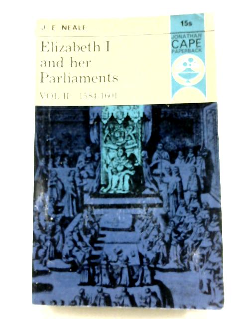 Elizabeth I and Her Parliaments, Vol. II 1584-1601 By J. E. Neale