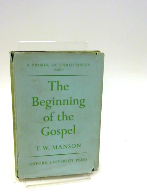 The Beginning Of The Gospel By T W Manson