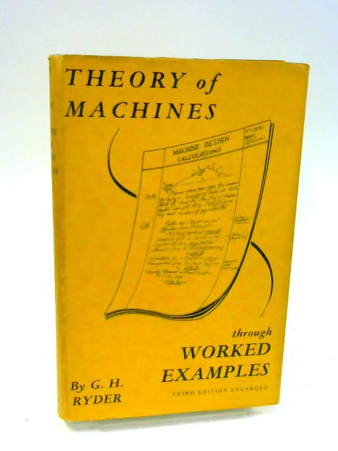 Theory of Machines Through Worked Examples By Ryder, G. H.