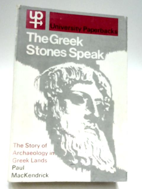 The Greek Stones Speak: The Story of Archaeology in Greek Lands By Paul MacKendrick