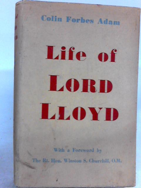 LIFE OF LORD LLOYD. By Adam, Colin Forbes.