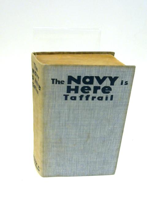The Navy Is Here : A Convoy Of Naval Stories; The Sub, Kerrrell, The Man From Scarpa Flow By Taffrail ( Captain Taprell Dorling )
