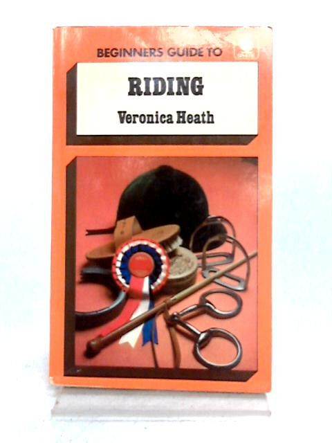 Beginner's Guide to Riding By Veronica Heath