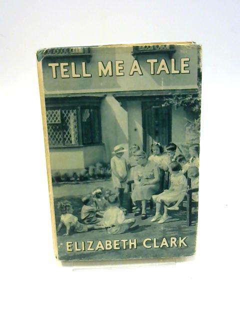 Tell Me A Tale By Clark, Elizabeth