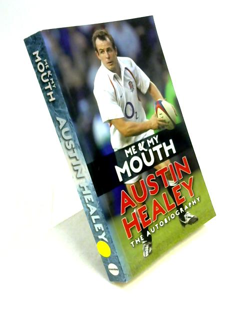 Me And My Mouth: The Austin Healy Story By Austin Healey