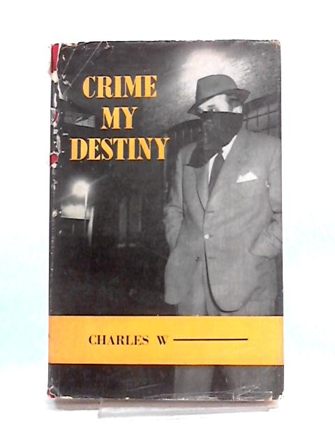 Crime My Destiny By Charles W.