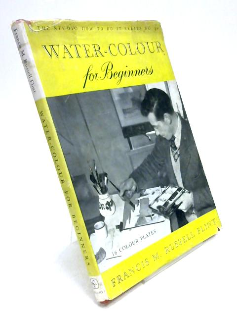 Water-Colour for Beginners By Francis Russell Flint