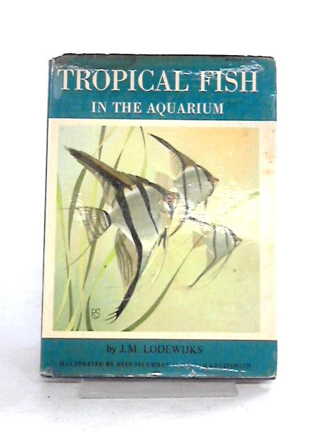 Tropical Fish in the Aquarium By J.M. Lodewijks