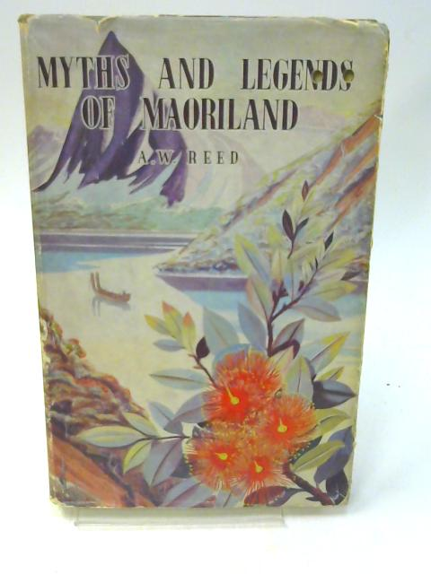 Myths And Legends Of Maoriland by A. W. Reed