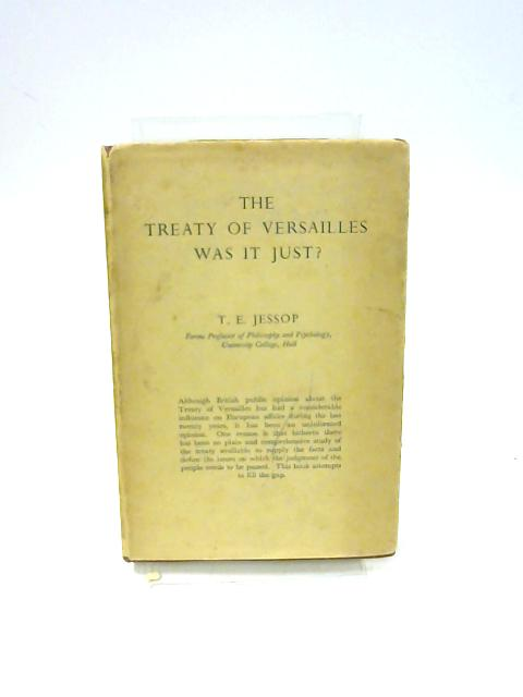 The Treaty Of Versilles : Was It Just ? By T.E.Jessop