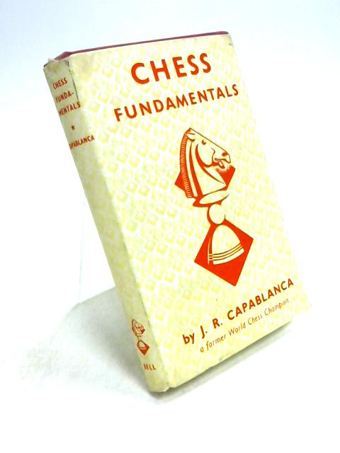 Chess Fundamentals by J.R. Capablanca