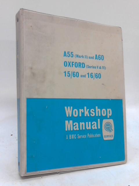 A55 (Mark II) and A60 Oxford (Series V & VI) Workshop Manual By Anon