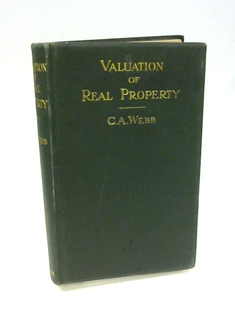 Valuation of Real Property. A Guide to the Principles of Valuation of Land Buildings, etc. for Various Purposes including the Taxation of Land Values By Clarence A. Webb, revised by Arthur Hunnings