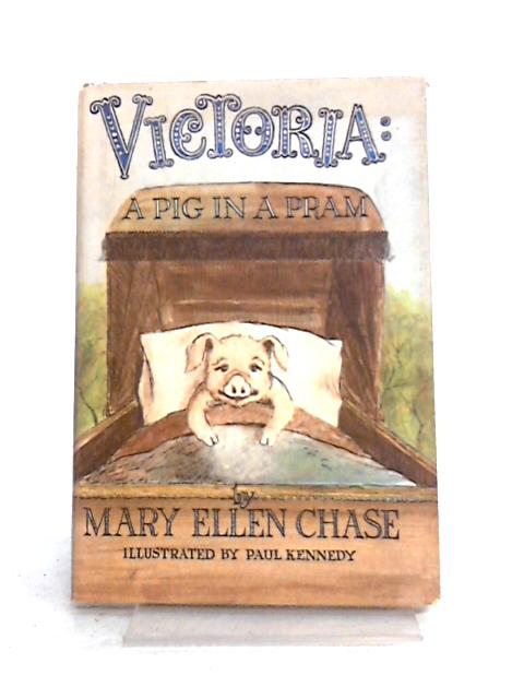 Victoria a Pig in a Pram By Mary Ellen Chase