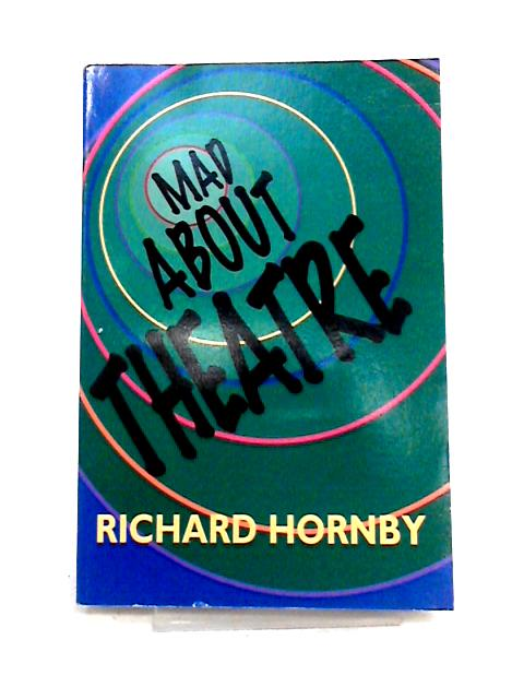 Mad About Theatre By Richard Hornby