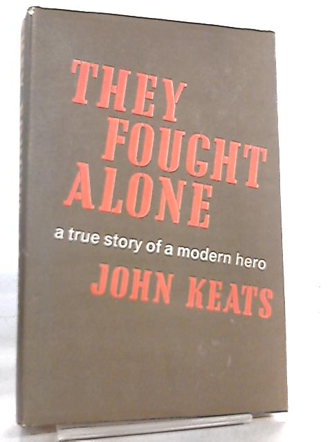 They Fought Alone by John Keats