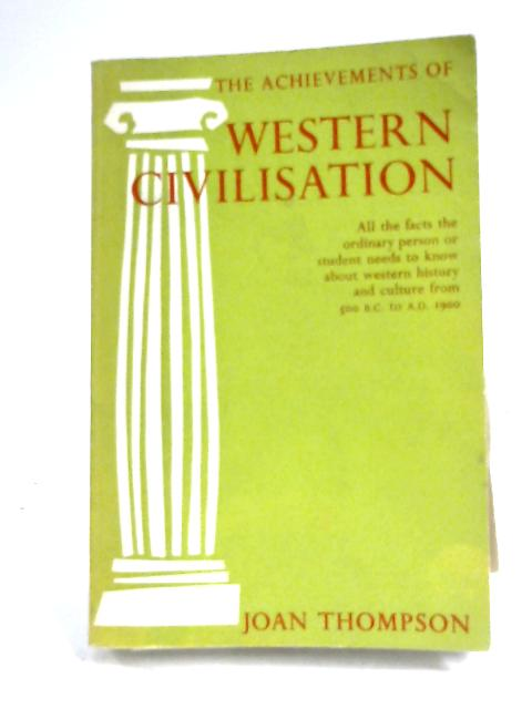 The Achievements of Western Civilisation: An Historical Outline By Joan Thompson