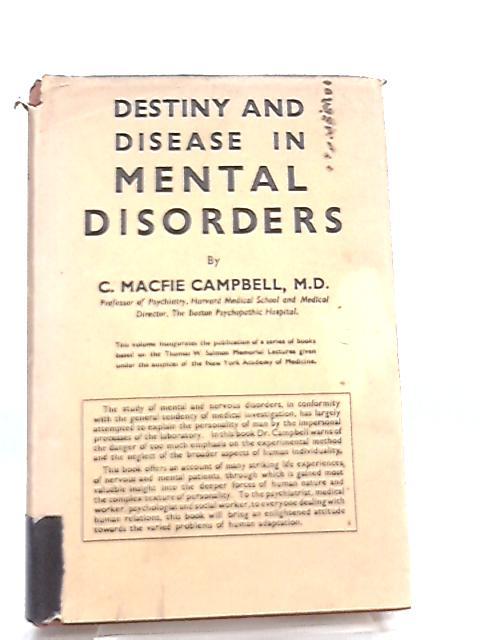 Destiny and Disease in Mental Disorders by C. Macfie Campbell