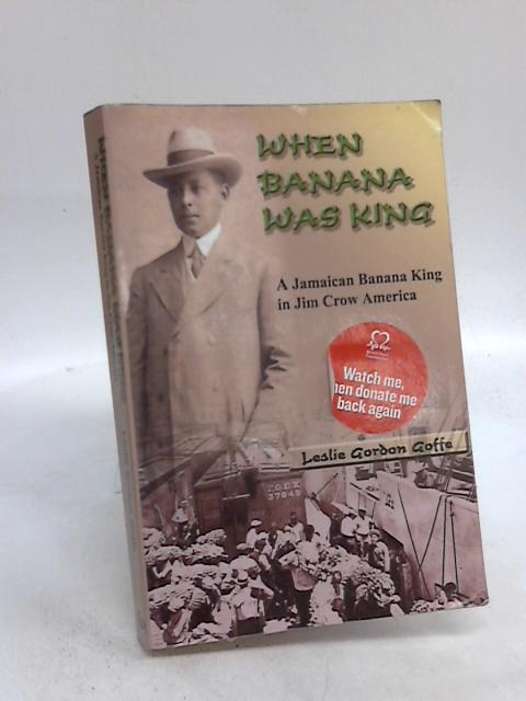 When Banana Was King By Leslie Gordon Goffe