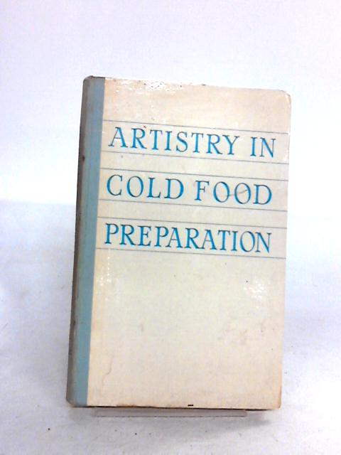 Artistry in Cold Food Preparation By Anon.