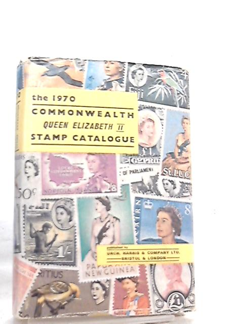 The Commonwealth Catalogue of Queen Elizabeth Postage Stamps 1970 Edition By Anon