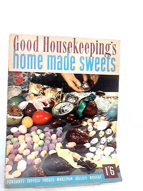 Good Housekeeping's Home Made Sweets By Good Housekeeping Institute