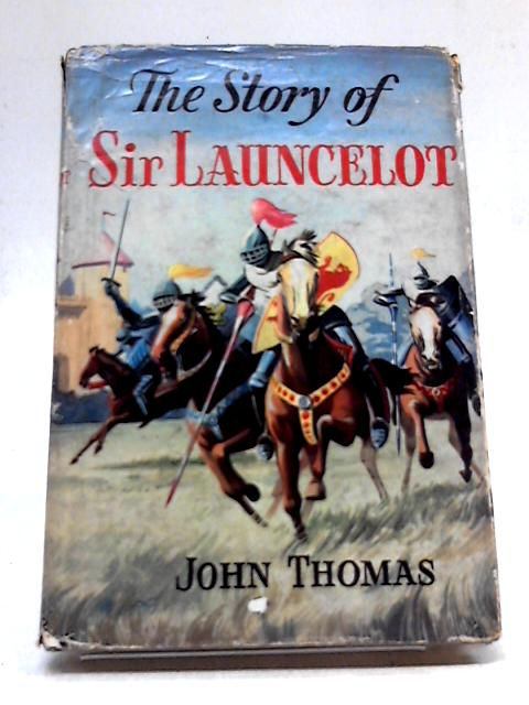The Story of Sir Launcelot by John Thomas