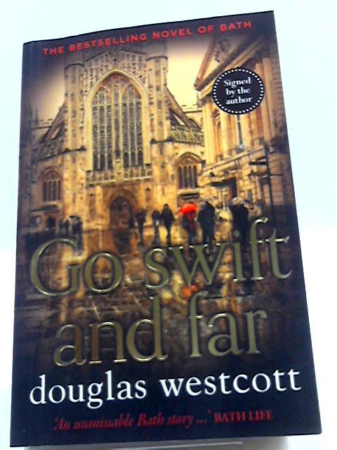 Go Swift and Far - a Novel of Bath by Westcott, Douglas