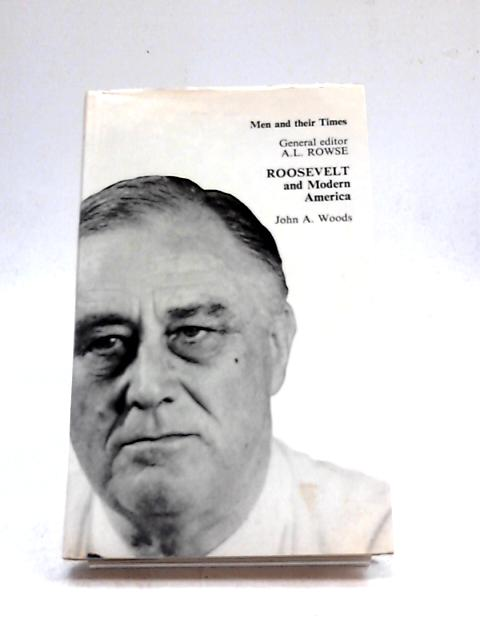 Roosevelt and Modern America by J A Woods
