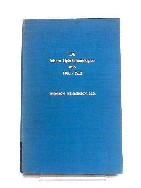De labore Ophthalomologico mio 1902-1952 By Thomson Henderson