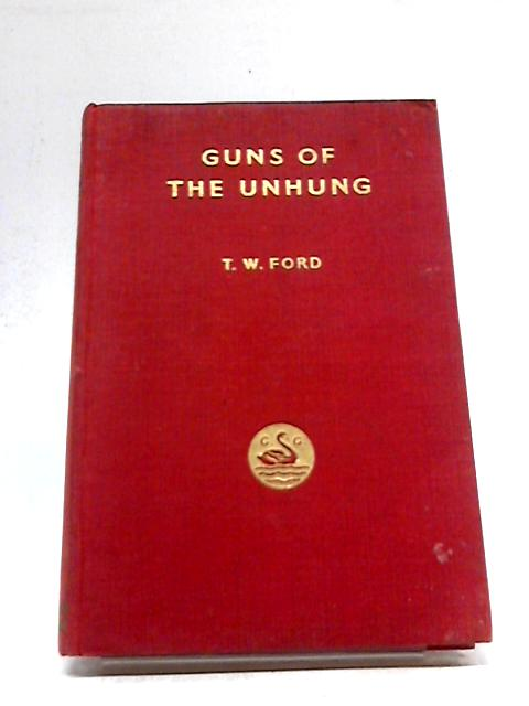 Guns of the Unhung By T. W. Ford