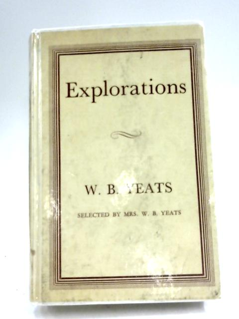 Explorations by Selected by Mrs. W. B. Yeats