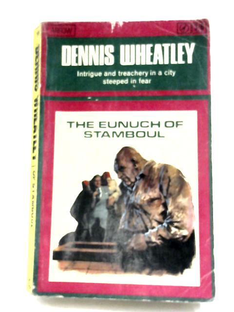 The Eunuch of Stamboul by Dennis Wheatley