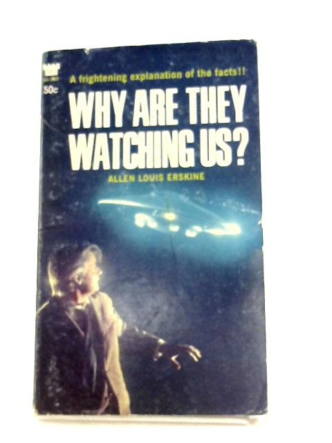 Why Are They Watching us? by Allen Louis Erskine