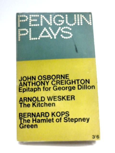Epitaph for George Dillon; The Kitchen; The Hamlet of Stepney Green by Bernard Kops, et al