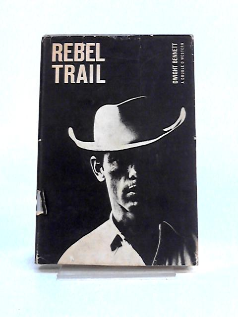Rebel Trail By Dwight Bennett
