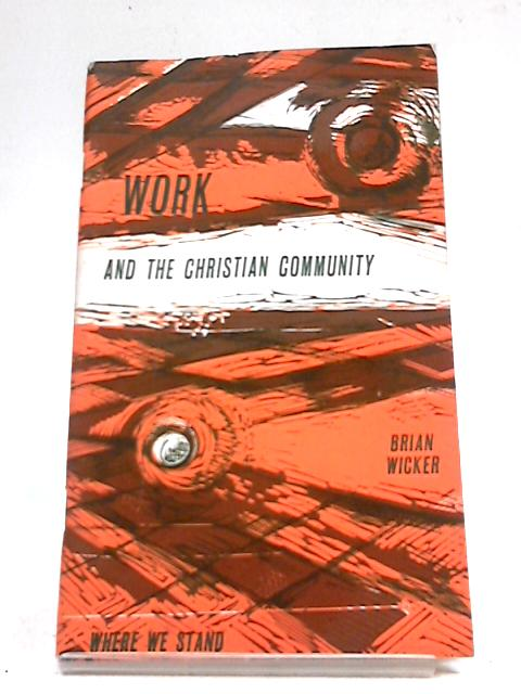 Work and the Christian Community (Where We Stand.) by Brian Wicker