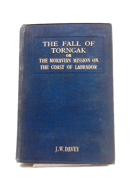 The Fall Of Torngak or The Moravian Mission on the Coast of Labrador By J.W. Davey