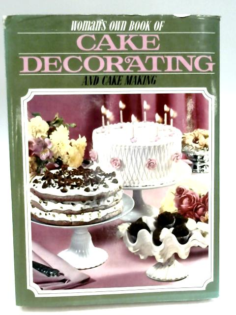 Woman's Own Book of Cake Decorating and Cake Making by Various