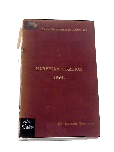 The Harveian Oration 1894 Delivered Before the Royal College of Physicians October 18th 1894 by BRUNTON, T Lauder