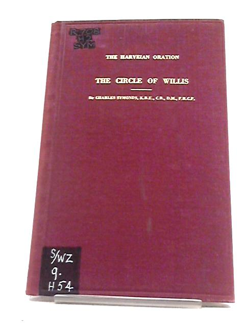 The Circle of Wills (The Harveian Oration) delivered at the Royal College of Physicians of London October 18 1954 by Sir Charles Symonds