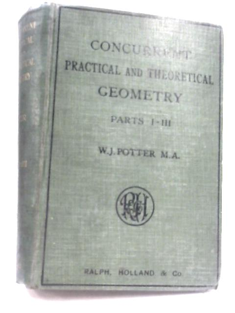 Concurrent Practical and Theoretical Geometry by W. J. Potter