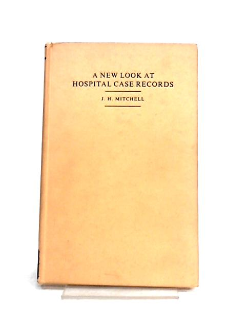 A New Look at Hospital Case Records by J.H. Mitchell