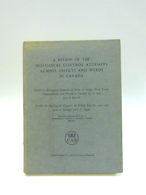A Review of the Biological Control Attempts Against Insects and Weeds in Canada By McLeod, J H et al.