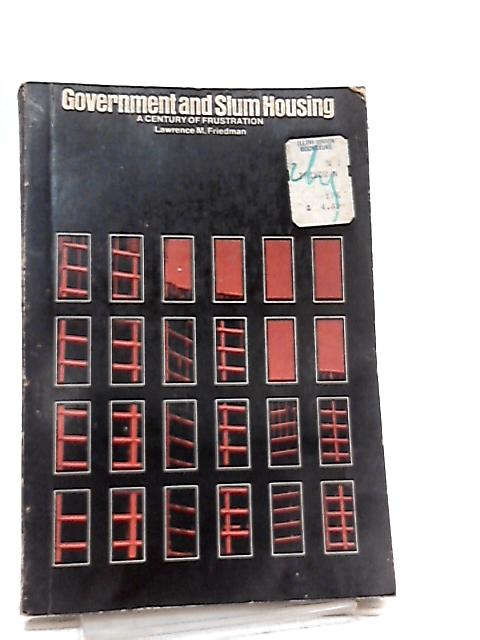 Government and Slum Housing, A Century of Frustration by L. M. Friendman