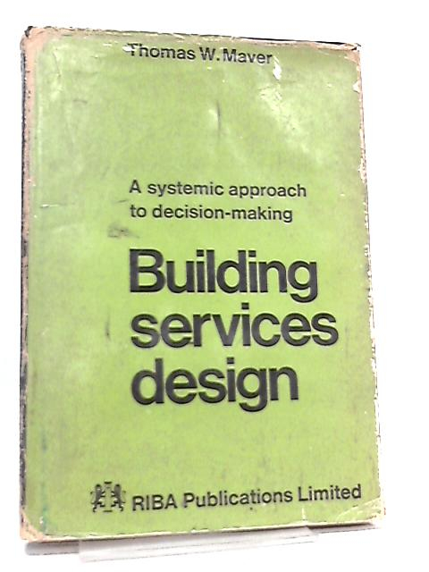 Building Services Design, A Systematic Approach to Decision-Making by Thomas Watt Maver