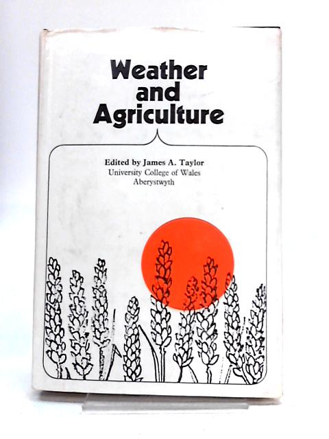 Weather and Agriculture By J.A. Taylor (Ed)