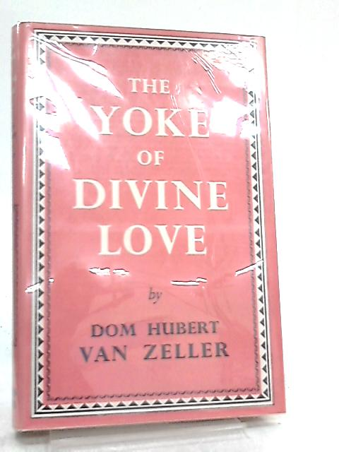 The Yoke of Divine Love, A Study of Conventional Perfection by D. H. Zeller