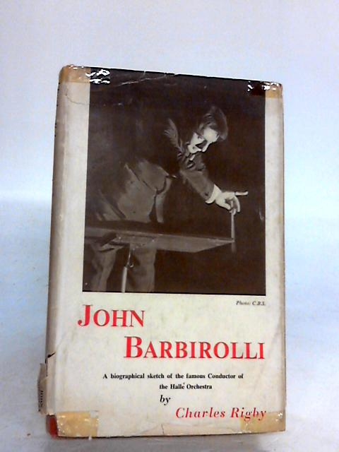 John Barbirolli A Biographical Sketch By Rigby, Charles